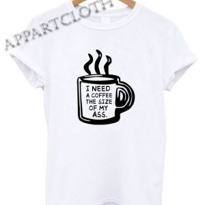 I Need A Coffee Shirts