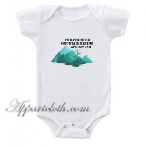 I'd Rather Be Mountain Biking With My Dad Funny Baby Onesie
