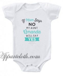 If Mom Says No My Aunt Will Funny Baby Onesie