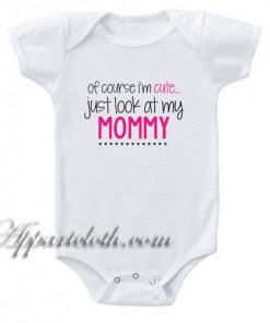 Of Course I'm Cute Funny Baby Onesie