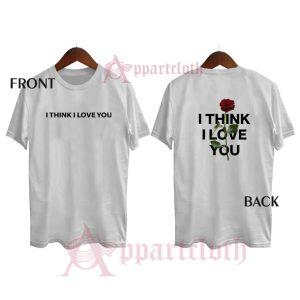 Phora I Think I Love You Funny Shirts