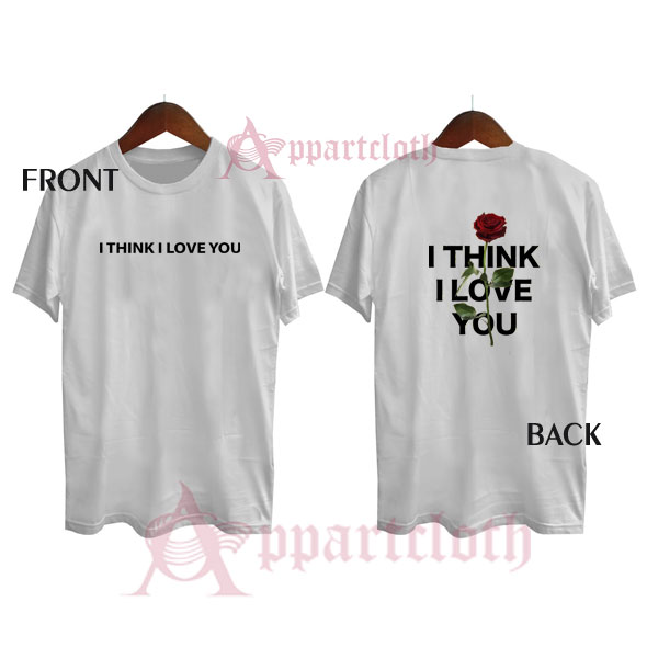 Phora I Think I Love You Funny Shirts