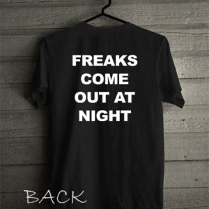 Freaks come out at night Shirts