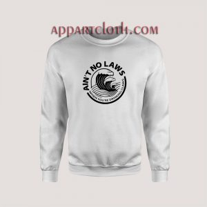 Ain't No Laws When You're Drinkin' Claws Unisex Sweatshirts