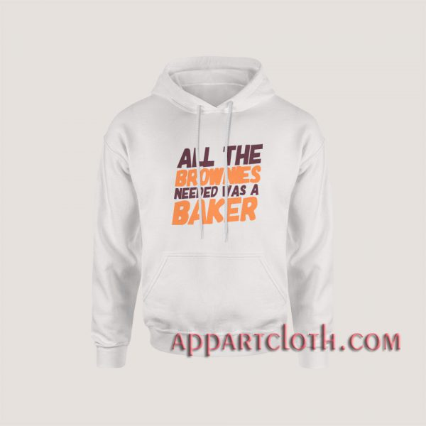 All The Brownies Needed Was a Baker Hoodies