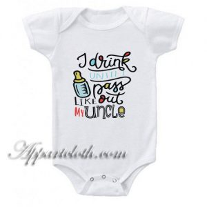 I drink until I pass out like my Uncle Funny Baby Onesie