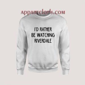 I'd Rather Be Watching Riverdale Unisex Sweatshirts