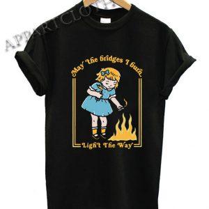 Little Girl May the bridges I burn light the way Shirts