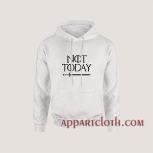 Not Today Hoodies