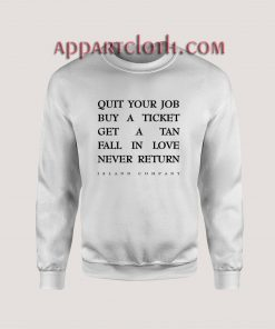 Quit your job buy aticket Unisex Sweatshirts