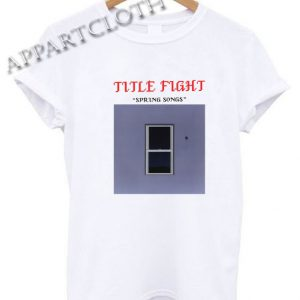 Title Fight Spring Songs Shirts