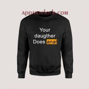 Your Daughter Does Anal Pornhub Unisex Sweatshirts
