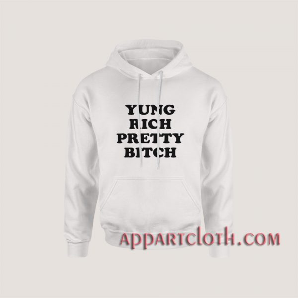 Yung Rich Pretty Bitch Hoodies