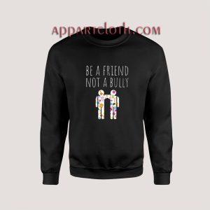 Be a Friend Not a Bully Sweatshirts