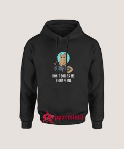CAT DONT BOTHER ME RIGHT MEOW Hoodie