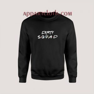 Dirty Squad Sweatshirts