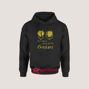 Dont Ask Us Were Just The Knockers Hoodies