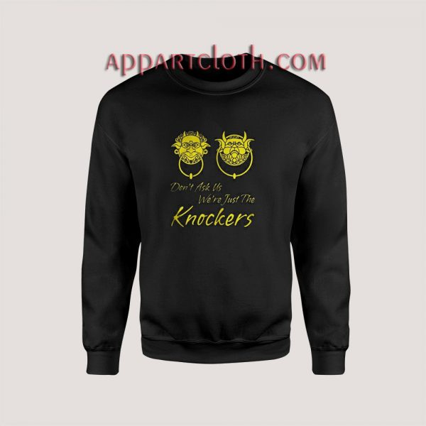 Dont Ask Us Were Just The Knockers Sweatshirts