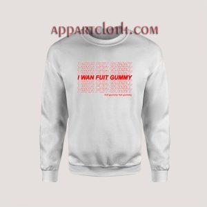 I WAN FUIT GUMMY Sweatshirts