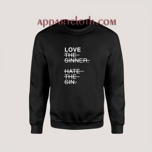 Love The Sinner Hate The Sin Sweatshirts