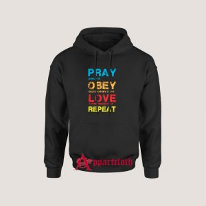 Pray Obey Love Repeat Hoodies