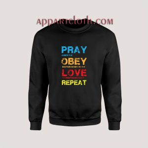 Pray Obey Love Repeat Sweatshirts