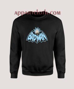 Rick and Morty Bad Man Sweatshirts