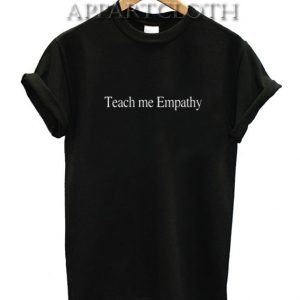 Teach Me Empathy Shirts