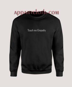Teach Me Empathy Sweatshirts