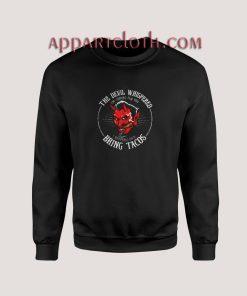 The devil whispered Sweatshirts