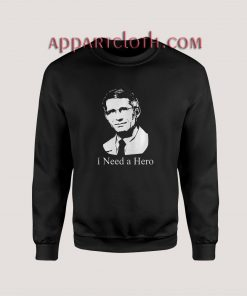 Dr Fauci I Need A Hero Sweatshirts