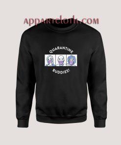 Quarantine Buddies Sweatshirts