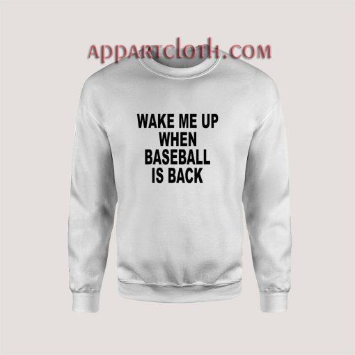 Wake me up when baseball is back Sweatshirt