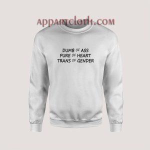 Dumb Of Ass Pure Of Heart Trans Of Gender Sweatshirt