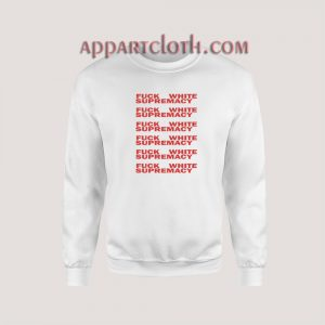 Fuck White Supremacy Sweatshirt