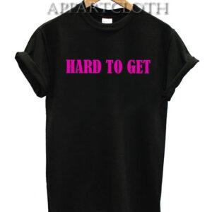 Hard To Get T-Shirt