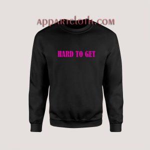Hard To Get Sweatshirt