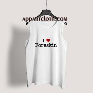 I Love Foreskin Tank Top