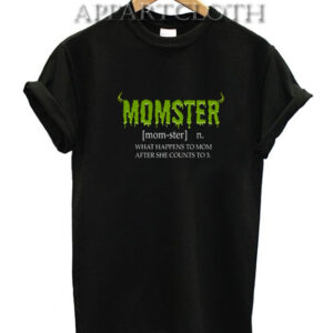 Momster Funny Mom Monster What Happens To Mom After She Counts To 3 T-Shirt