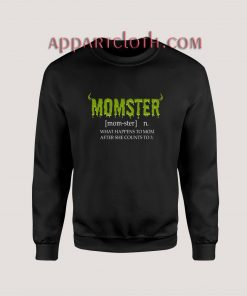 Momster Funny Mom Monster What Happens To Mom After She Counts To 3 Sweatshirt