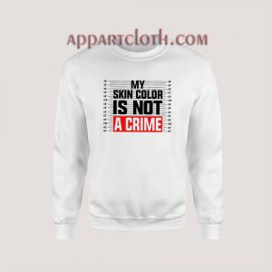 My Skin Color is Not a Crime Sweatshirt