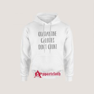 Quarantine Calories Don't Count Hoodie