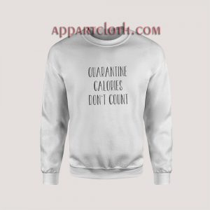 Quarantine Calories Don't Count Sweatshirt