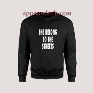 She Belong To The Streets Sweatshirt