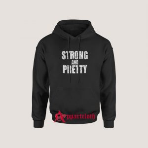 Strong And Pretty Hoodie