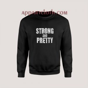 Strong And Pretty Sweatshirt