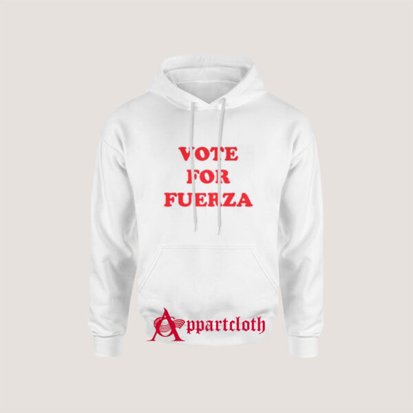Vote For Fuerza Hoodie