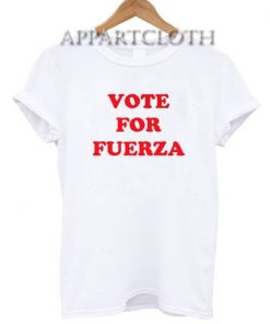 Vote For Fuerza T-Shirt
