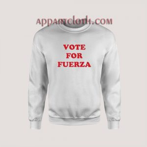 Vote For Fuerza Sweatshirt