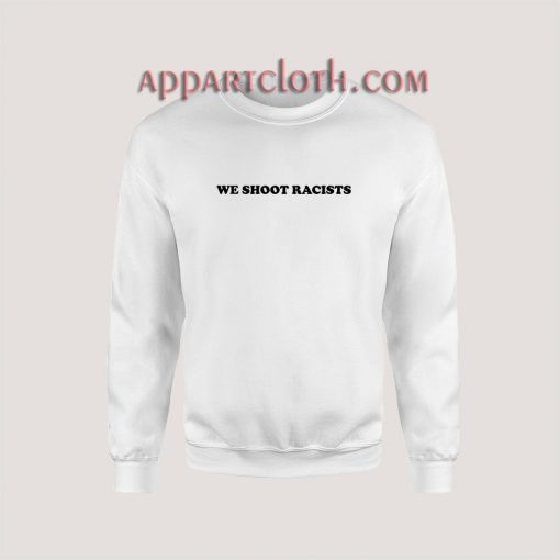 We Shoot Racists Sweatshirt